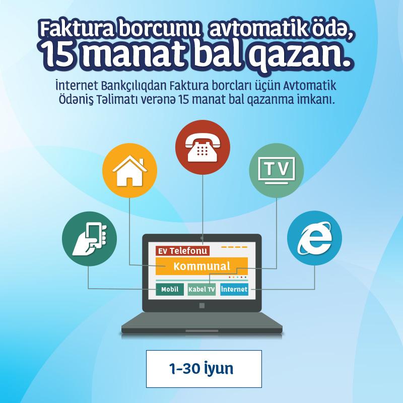 İnternet Bankçılıqdan Faktura Borcların üçün Avtomatik Ödəniş Təlimatı ver, 15 manat Bal Hədiyyə Qazan!