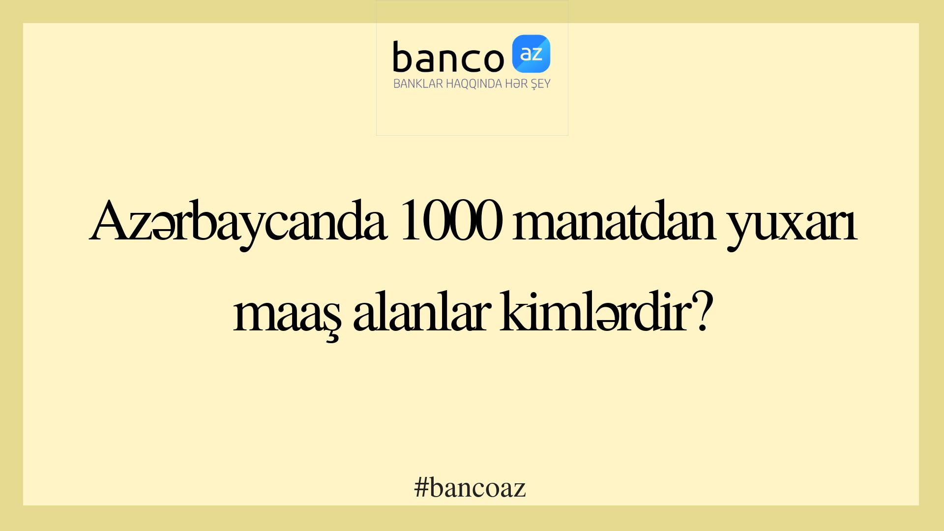 Azərbaycanda 1000 manatdan yuxarı maaş alan şəxslər