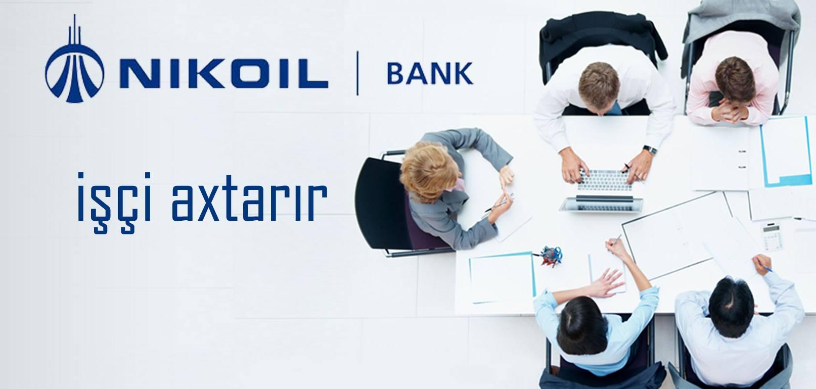 Nikoil Bank-ın ən yeni VAKANSİYALARI