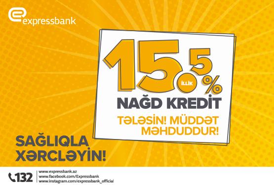 İllik 15,5% ilə nağd pul kreditini Sağlıqla xərcləyin!