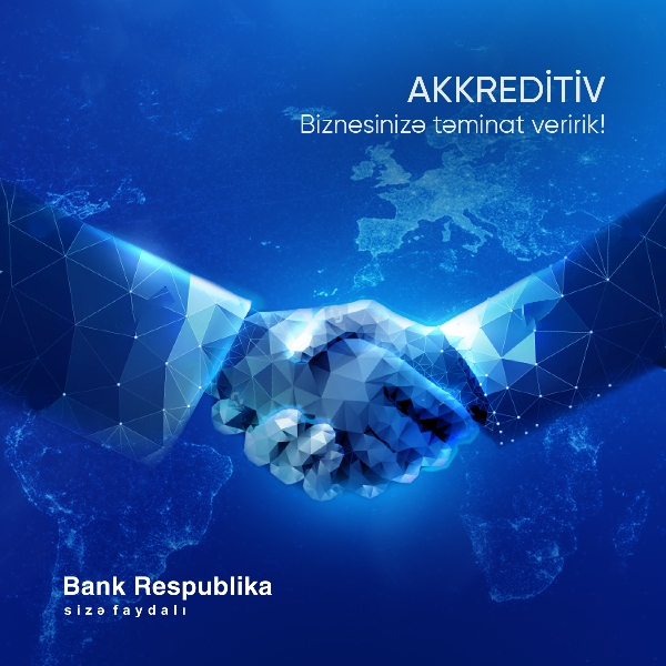 Bank Respublika akkreditiv və zəmanətləri sərfəli şərtlərlə təklif edir!