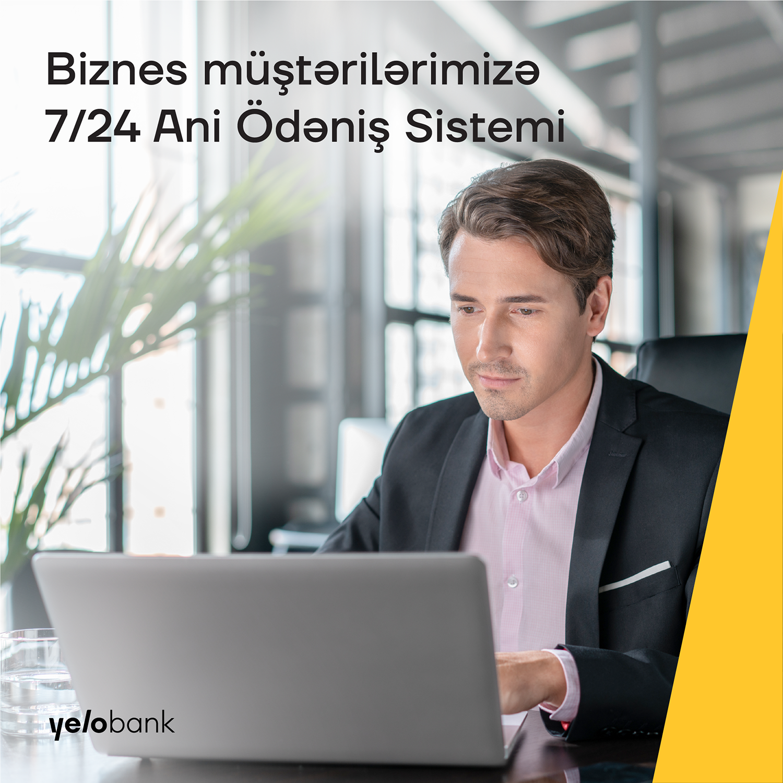 Ani Ödənişlər Sistemi biznes müştərilər üçün 24/7 rejimində ilk olaraq Yelo Bankda