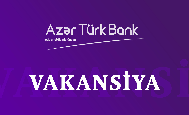 Azər Türk Bank - da 2 Yeni Vakansiya