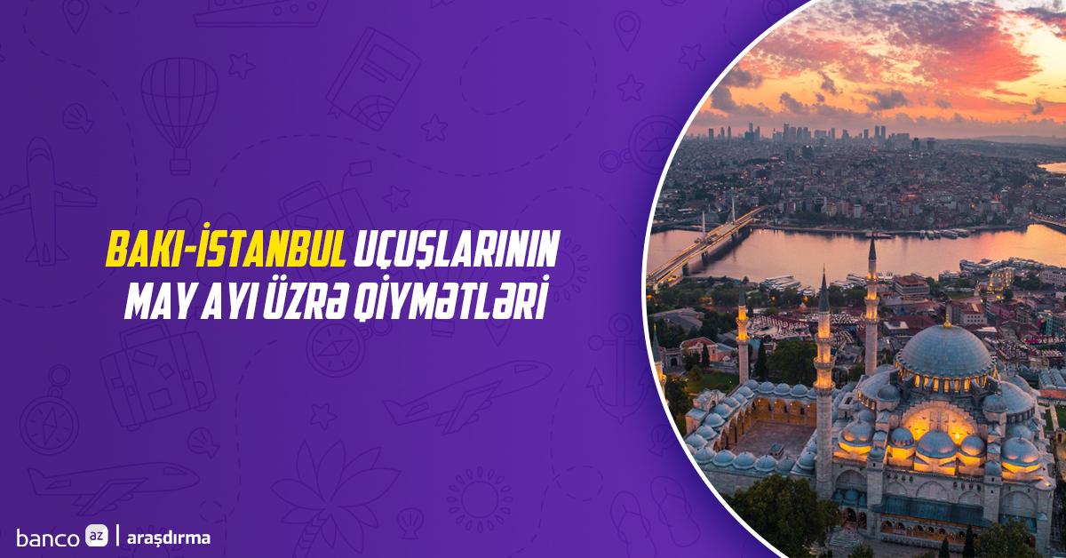Bakı-İstanbul uçuşlarının may ayı üzrə qiymətləri