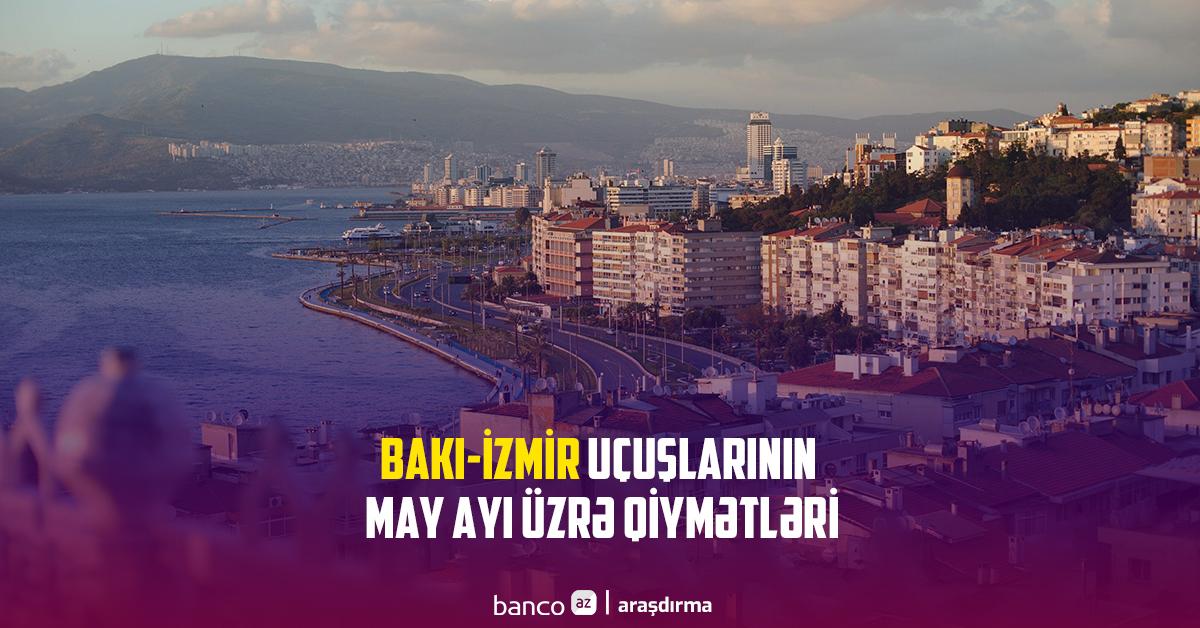 Bakı-İzmir uçuşlarının may ayı üzrə qiymətləri