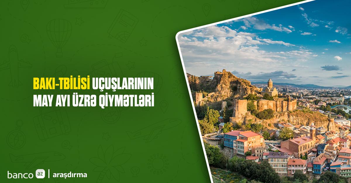 Bakı-Tbilisi uçuşlarının may ayı üzrə qiymətləri