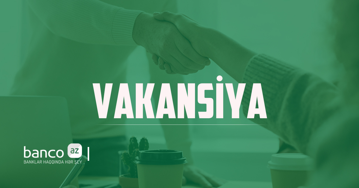 Rabitəbank-da İş Var! - 4 YENİ VAKANSİYA