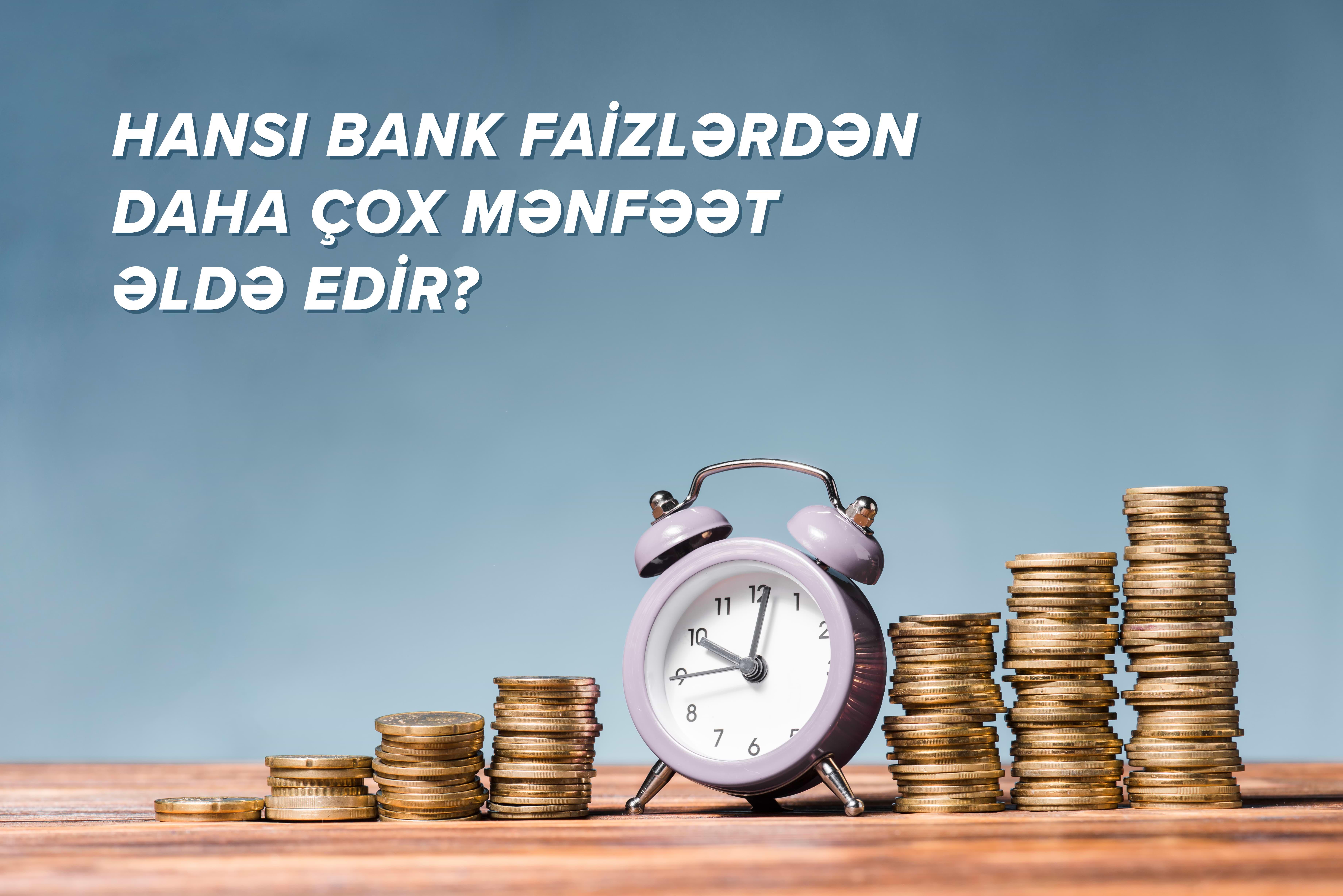 Hansı bank faizlərdən daha çox mənfəət əldə edir?