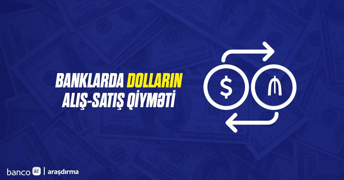 Banklarda dolların alış-satış qiymətləri necə dəyişir?