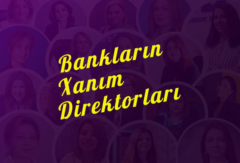 Banklarımızın xanım departament direktorları - ARAŞDIRMA