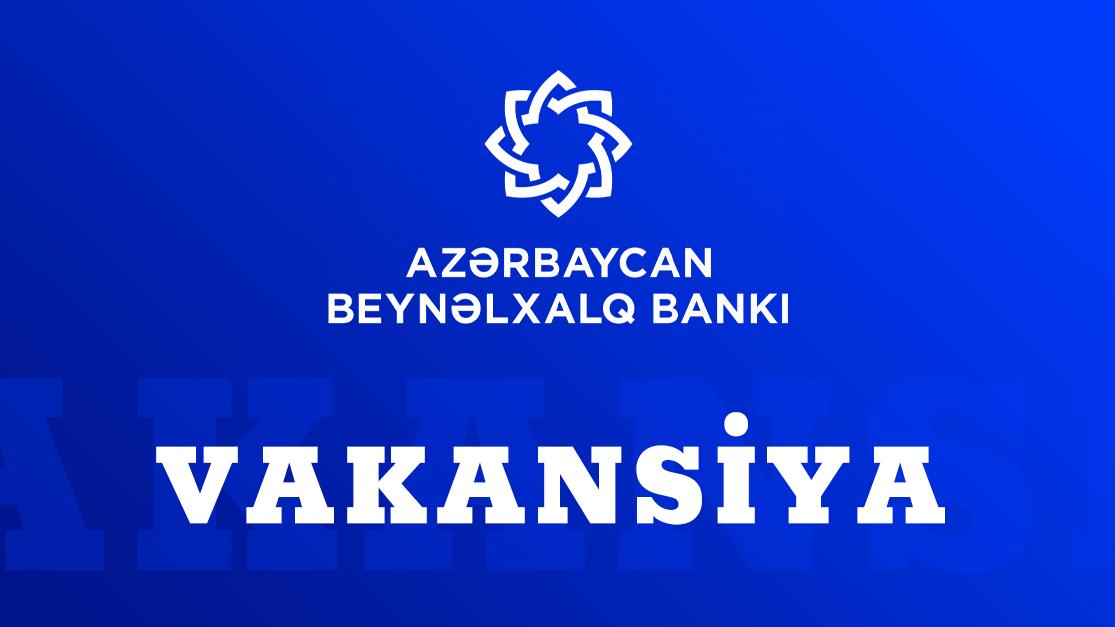 Beynəlxalq Bank YENİ VAKANSİYA elan edir