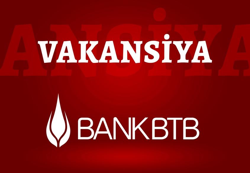 Bank BTB-də YENİ 3 VAKANSİYA