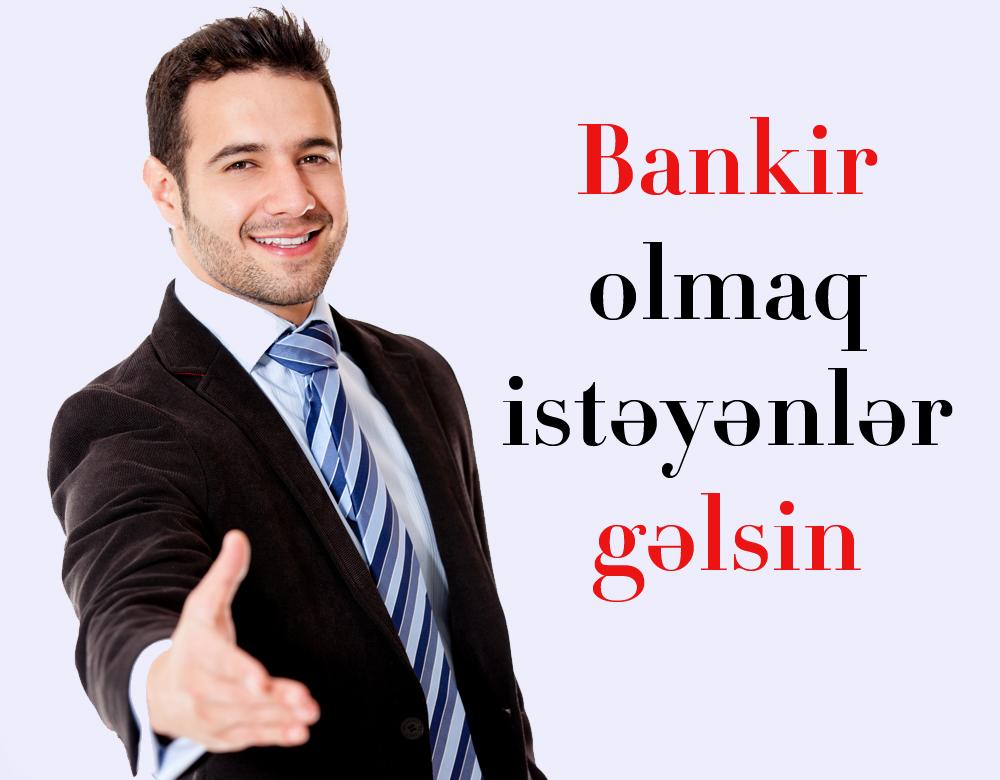 Bankir olmaq istəyənlər gəlsin!!!