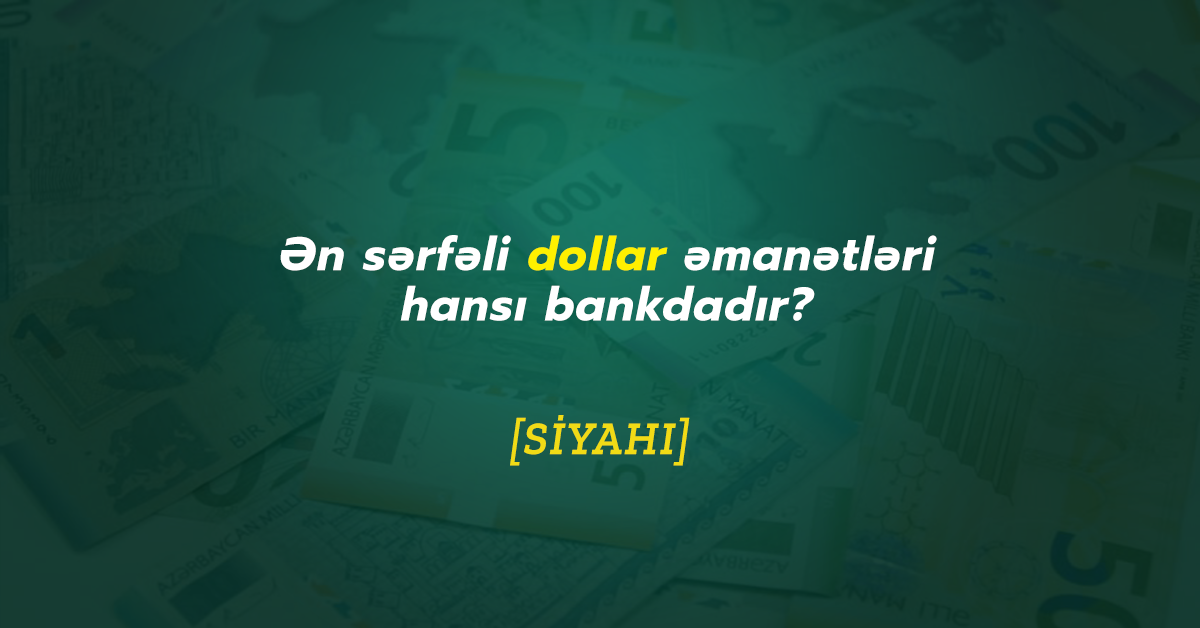 Dollar əmanəti hansı banklarda daha sərfəlidir? - Oktyabr 2020