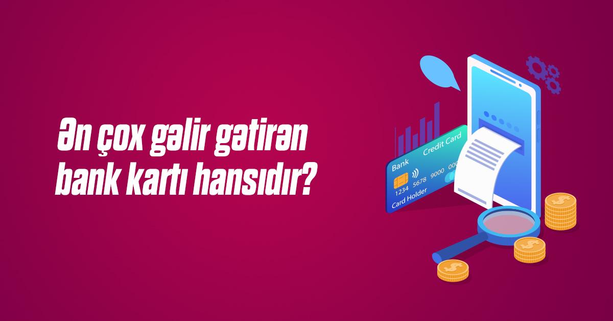 Ən çox gəlir gətirən bank kartı hansıdır?