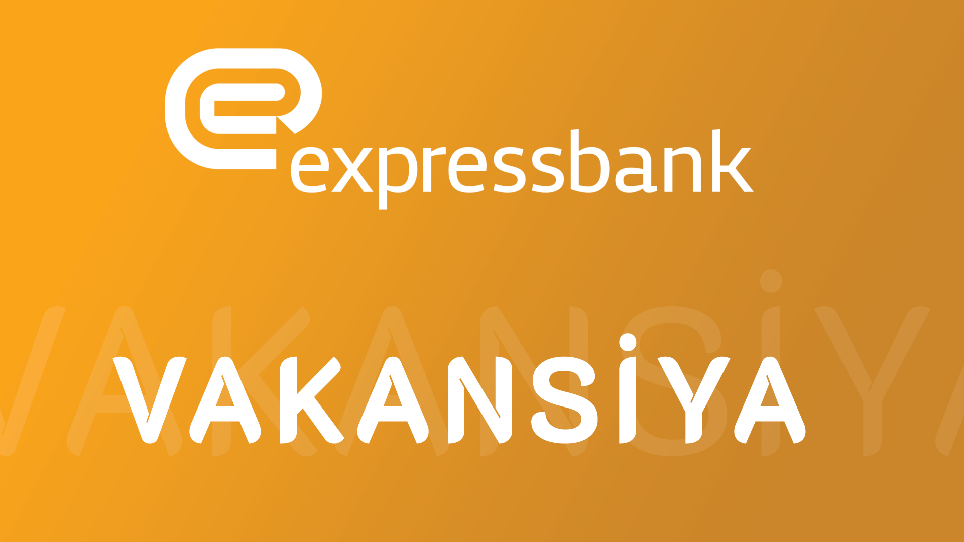 Expressbank-da İŞ VAR!! - 6 Yeni VAKANSİYA