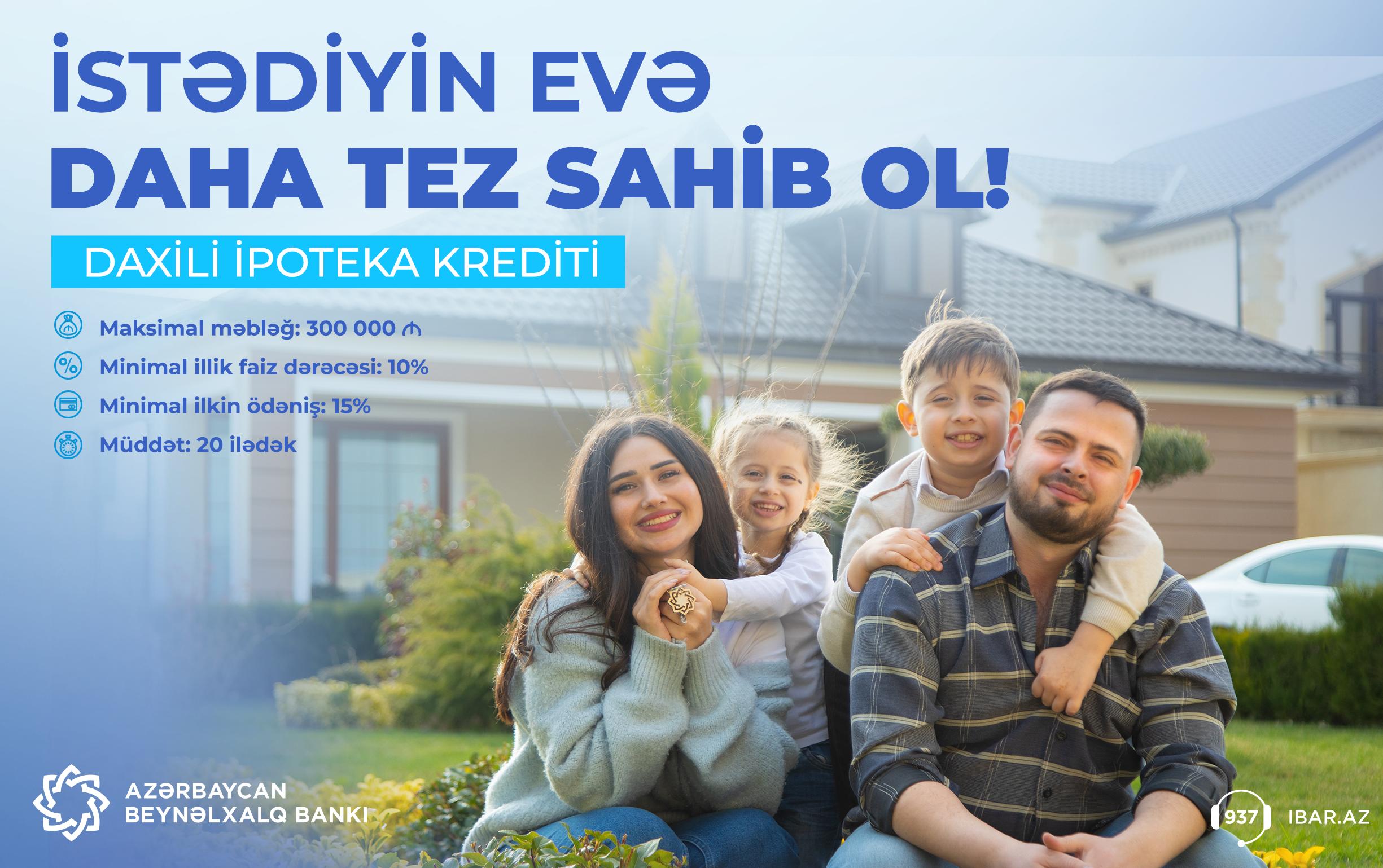 Azərbaycan Beynəlxalq Bankından 300.000 manatadək daxili ipoteka krediti!