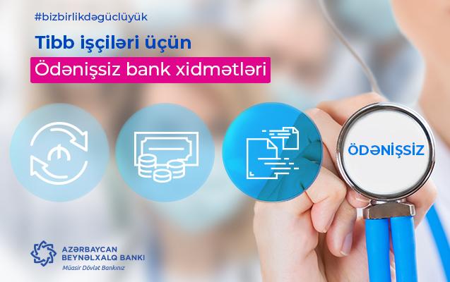 Azərbaycan Beynəlxalq Bankı bu ay ərzində tibb işçilərinə ödənişsiz xidmət göstərəcək