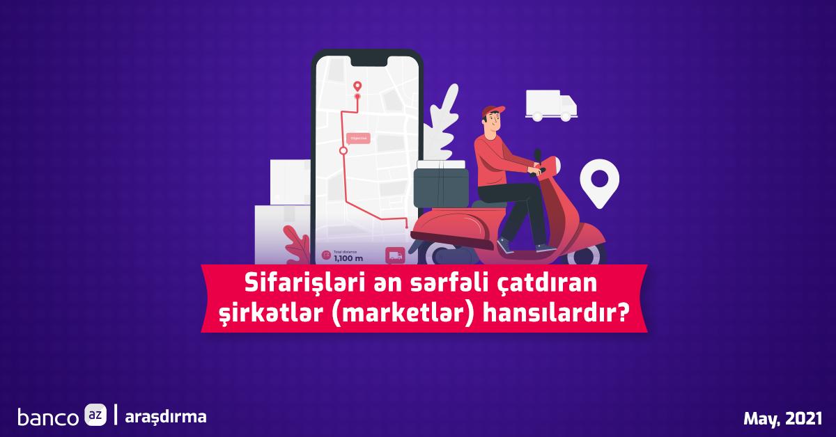 Hansı şirkətlər (marketlər) sifarişləri sərfəli şərtlərlə çatdırır? - Araşdırma