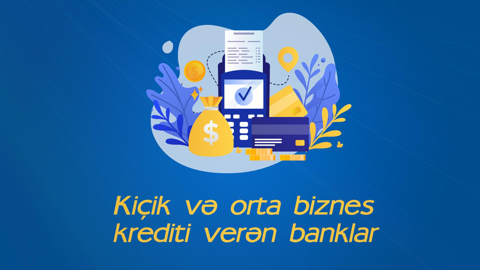 Banklar hansı şərtlərlə kİçik və orta biznes krediti təklif edir?