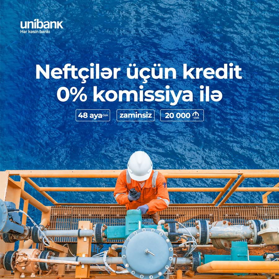 Unibank Neftçilər üçün KOMİSSİYASIZ kredit kampaniyası keçirir