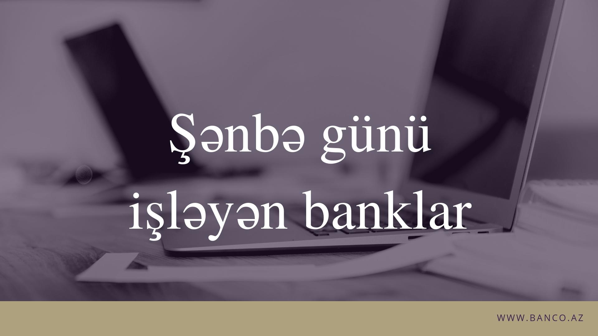 Şənbə günü işləyən banklar hansılardır?
