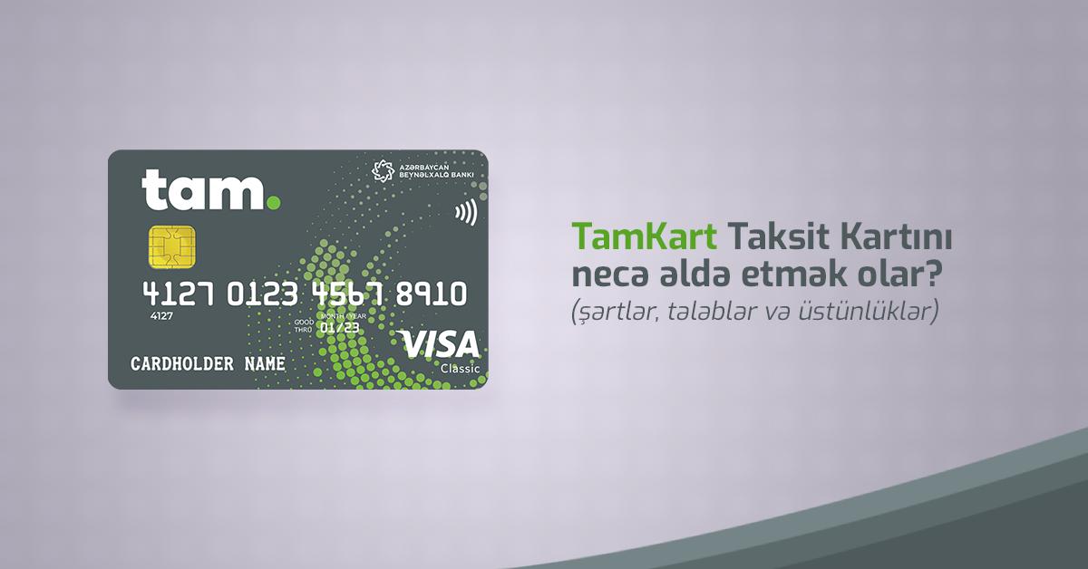 TamKart taksit kartını necə əldə etmək olar? - Üstünlüklər, şərtlər