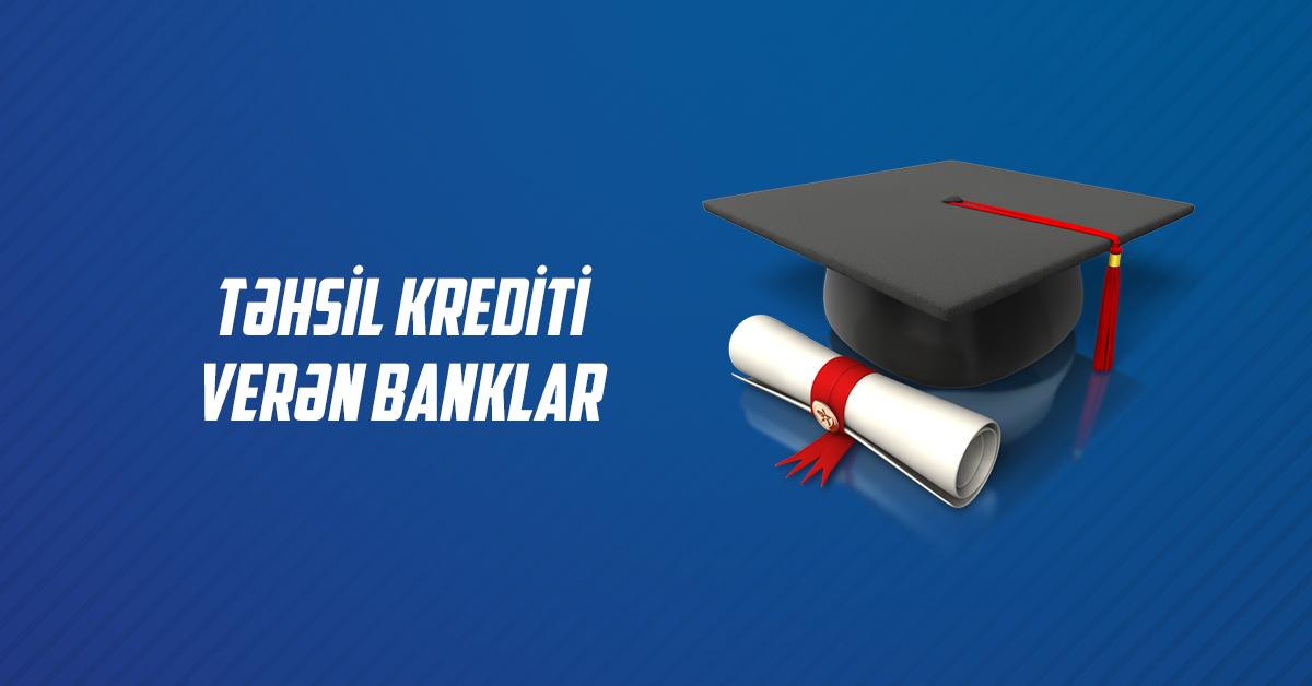 Hansı banklar təhsil kreditləri verir?