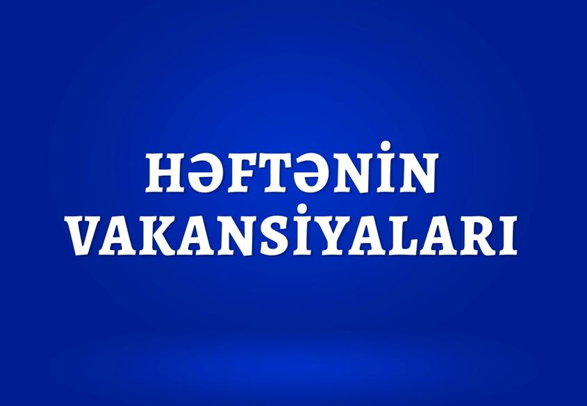 İŞ VAR! - Həftənin Vakansiyaları