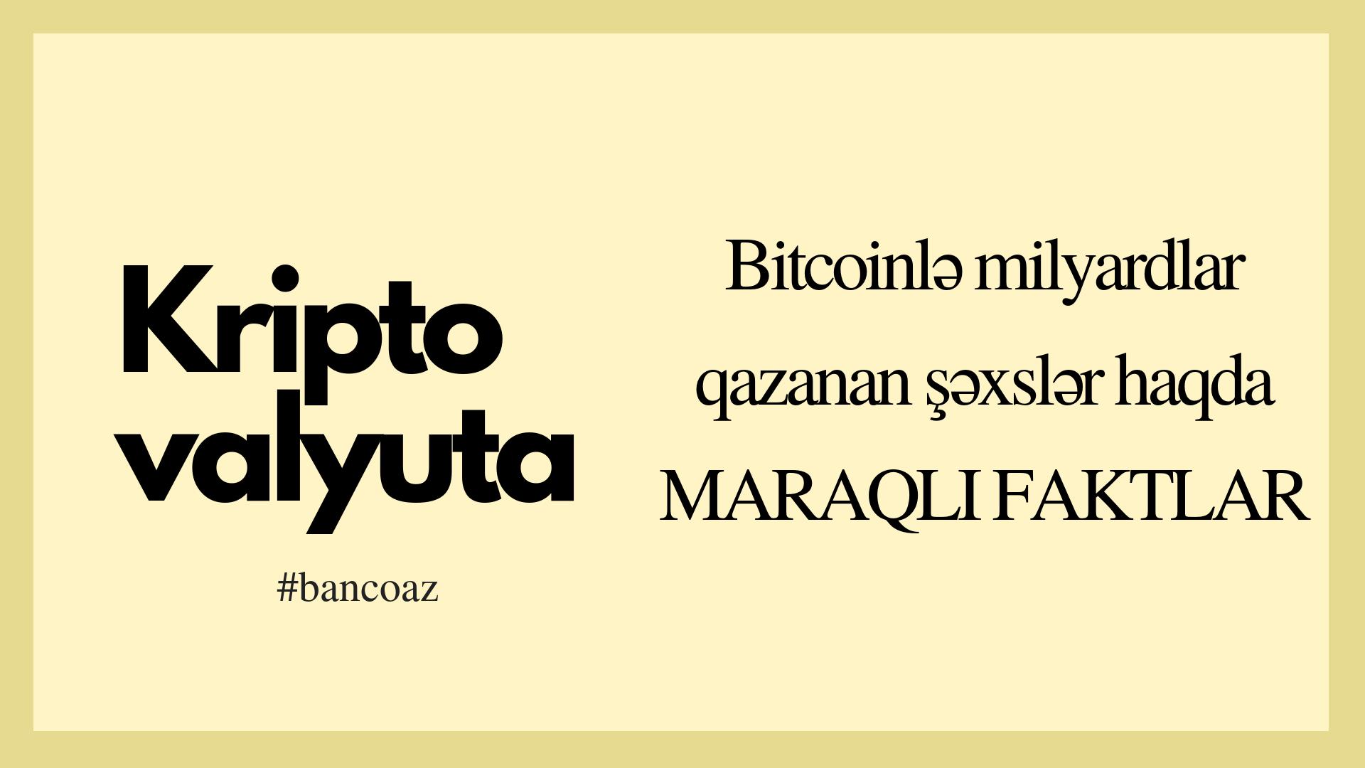 Bitcoinlə milyardlar qazanan şəxslər haqda MARAQLI FAKTLAR